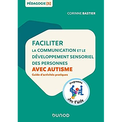 Faciliter la communication et le développement sensoriel des personnes avec autisme: Guide d'activités pratiques