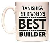 TANISHKA IS THE WORLDS BEST BUILDER Becher von WeDoMugs