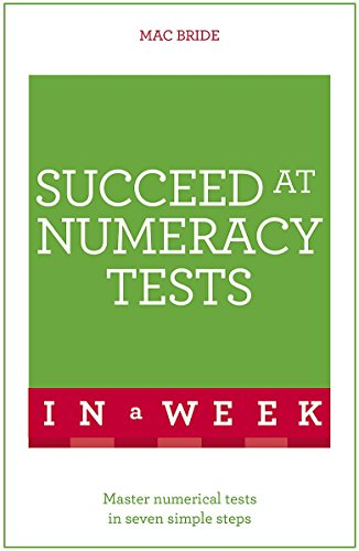 Succeed At Numeracy Tests In A Week: Master Numerical Tests In Seven Simple Steps