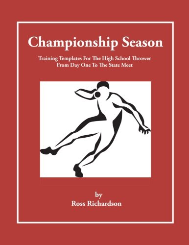 Championship Season: Training Templates For The High School Thrower From Day One To The State Meet