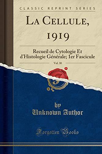 La Cellule, 1919, Vol. 30: Recueil de Cytologie Et d'Histologie Générale; 1er Fascicule (Classic Reprint) par Unknown Author