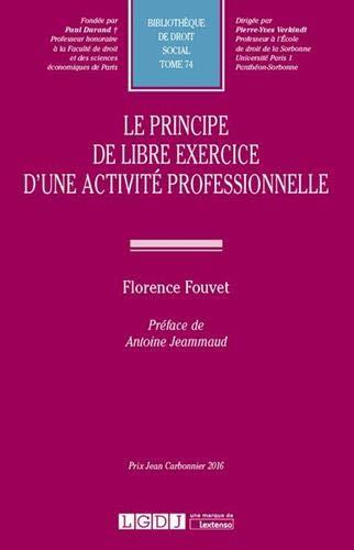 Le principe de libre exercice d'une activité professionnelle. Tome 74 par  Florence Fouvet