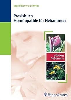 Praxisbuch Homöopathie für Hebammen (Edition Hebamme)