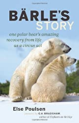 Bärle's Story: One Polar Bear's Amazing Recovery from Life as a Circus Act by Else Poulsen (2014-06-10)
