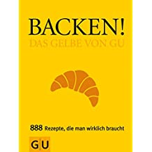 Backen! Das Gelbe von GU (GU Grundkochbücher)