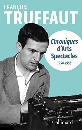 Chroniques d'«Arts-Spectacles»: (1954-1958) par  François Truffaut