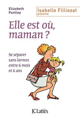 Elle est o??, maman ? : Se s??parer sans larmes entre 6 mois et 6 ans by Elizabeth Pantley (2014-08-27)