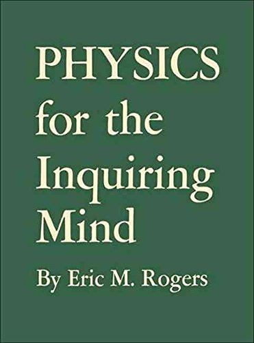 [(Physics for the Inquiring Mind : The Methods, Nature, and Philosophy of Physical Science)] [By (author) Eric M. Rogers] published on (April, 2011)