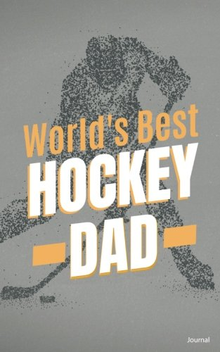 World's Best Hockey Dad Journal: Small Blank Notebook for Fathers Crazy about Hockey, Hockey Gift for Dad por Blue Heron Books