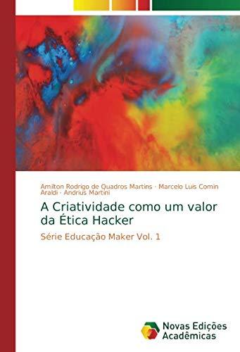 A Criatividade como um valor da Ética Hacker: Série Educação Maker Vol. 1 Martini-maker