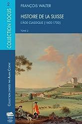Histoire de la Suisse T2. l Age Classique (1600-1750)