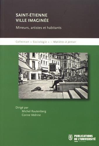 Saint-Etienne ville imaginée : Mineurs, artistes et habitants