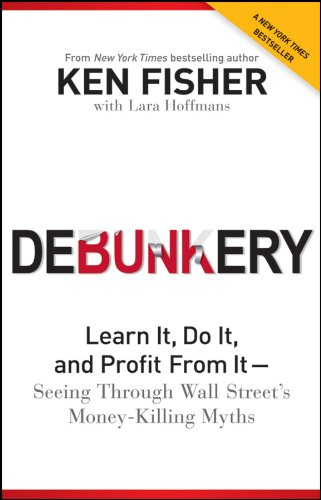 Debunkery: Learn It, Do It, and Profit from It - Seeing Through Wall Street's Money-Killing Myths por Kenneth L. Fisher