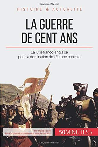 La guerre de Cent Ans: La lutte franco-anglaise pour la domination de l'Europe centrale par Marie Fauré