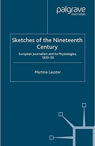 Sketches of the Nineteenth Century: European Journalism and its  Physiologies , 1830-50