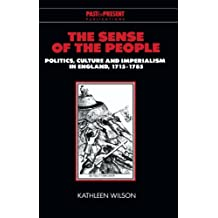 The Sense of the People: Politics, Culture and Imperialism in England, 1715-1785 (Past and Present Publications)