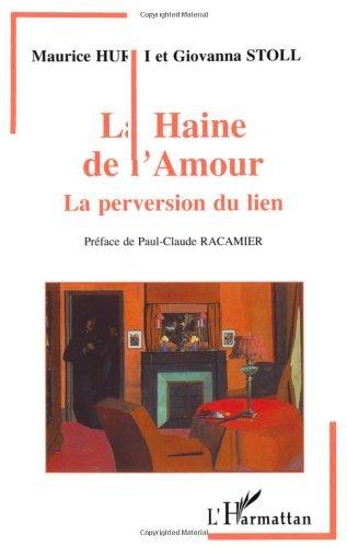 La haine de l'amour : la perversion du lien par Maurice Hurni