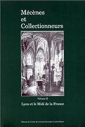 MECENES ET COLLECTIONNEURS. Volume 2, Lyon et le Midi de la France