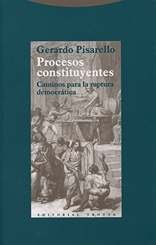 Procesos Constituyentes. Caminos Para La Ruptura Democrática (Estructuras y Procesos. Derecho)