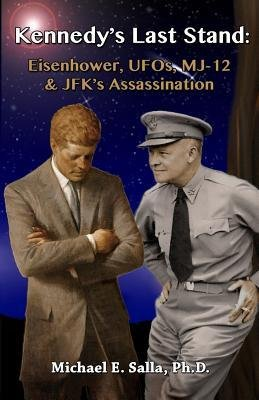 [(Kennedy's Last Stand: Eisenhower, UFOs, Mj-12 & JFK's Assassination)] [Author: Michael E Salla] published on (October, 2013)