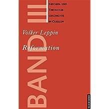 Kirchen- und Theologiegeschichte in Quellen: Reformation: Kirchen- und Theologiegeschichte in Quellen Bd. III