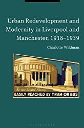 Urban Redevelopment and Modernity in Liverpool and Manchester, 1918-1939