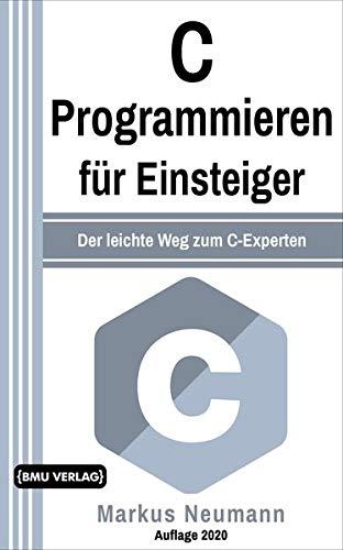 C Programmieren: für Einsteiger: Der leichte Weg zum C-Experten (Einfach Programmieren lernen, Band 8)