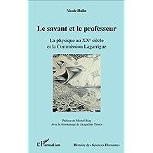 Le savant et le professeur: La physique au XX e siècle et la Commission Lagarrigue