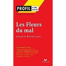 Profil - Baudelaire : Les Fleurs du mal : Analyse littéraire de l'oeuvre (Profil d'une Oeuvre t. 21)