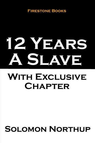 12 Years a Slave: With Exclusive Chapter: The Later Years and Final Mysterious Disappearance of Solomon Northup
