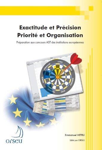 Exactitude et Précision - Priorité et Organisation, Préparation aux concours AST des institutions européennes