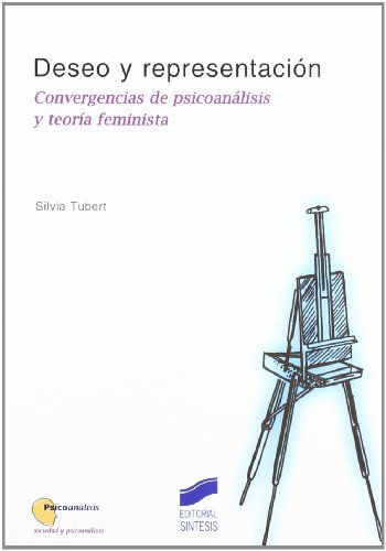 Deseo y representación: convergencias de psicoanálisis y teoría feminista (Psicoanálisis. Sociedad y psicoanálisis) por Silvia Tubert