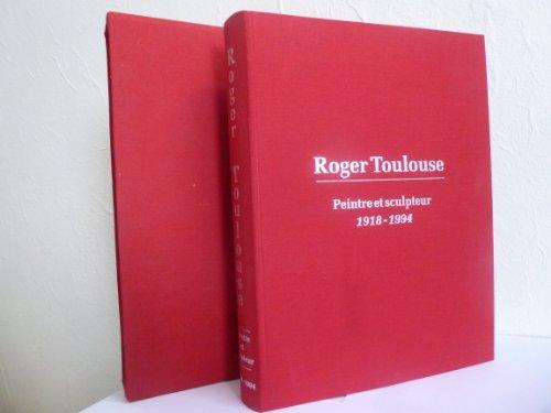 Roger Toulouse : Peintre et sculpteur 1918-1994