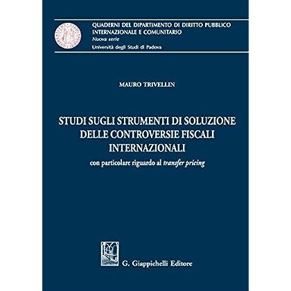 Studi Sugli Strumenti Di Soluzione Delle Controversie Fiscali Internazionali. Con Particolare Riguardo Al «Transfer Pricing»