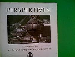 Perspektiven Luftaufnahmen aus Berlin, Leipzig, Meißen und Chemnitz