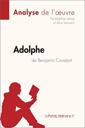 Adolphe de Benjamin Constant (Analyse de l'œuvre): Comprendre la littérature avec lePetitLittéraire.fr (Fiche de lecture) (French Edition)