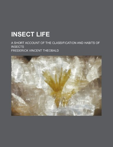 Insect Life; A Short Account of the Classification and Habits of Insects