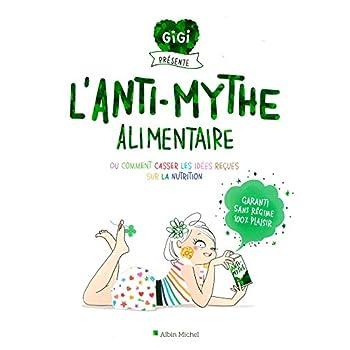 L'Anti-mythe alimentaire: Ou comment casser les idées reçues sur la nutrition
