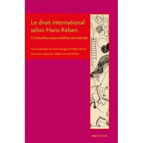 Le droit international selon Hans Kelsen : Criminalités, responsabilités, normativités