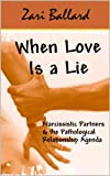 When Love Is a Lie: Narcissistic Partners & the Pathological Relationship Agenda (English Edition)