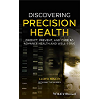 Discovering Precision Health: Predict, Prevent, and Cure to Advance Health and Well-Being (English Edition)