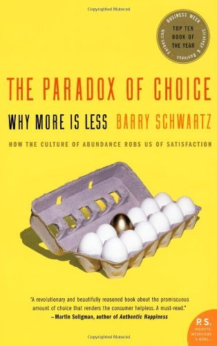 By Barry Schwartz The Paradox of Choice: Why More Is Less (P.S.) (New edition)
