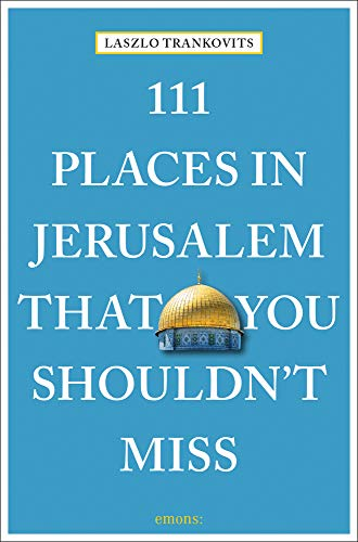 111 Places in Jerusalem That You Shouldn't Miss: Travel Guide