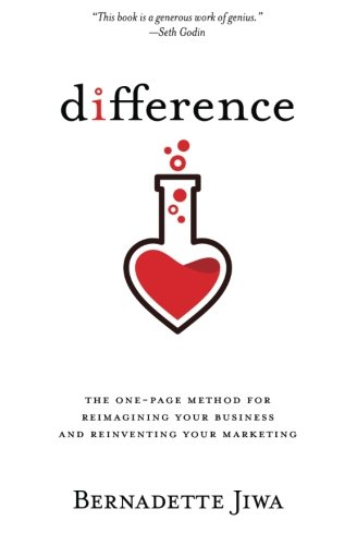 Difference: The one-page method for reimagining your business and reinventing your marketing por Bernadette Jiwa