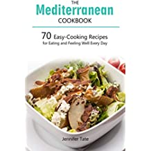 Mediterranean Cookbook for Healthy Lifestyle: 70 Easy Recipes for Eating and Feeling Well Every Day, 7-Day Meal Plan (Tasty and Healthy 2) (English Edition)