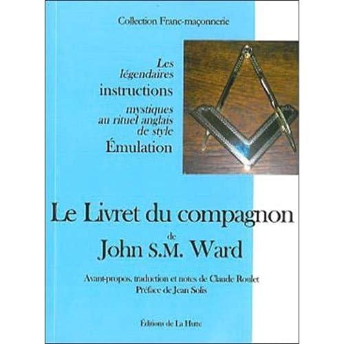 Le Livret du compagnon de John S.M. Ward : Les légendaires instructions mystiques au rituel anglais de style Emulation