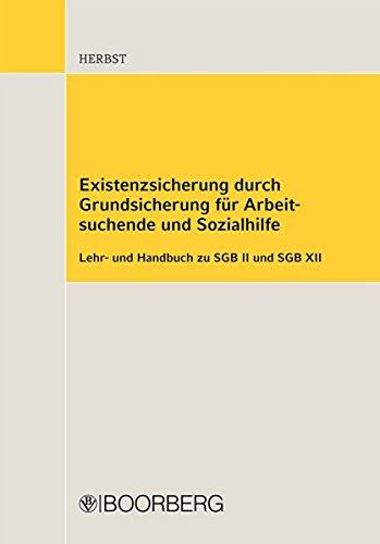 Existenzsicherung durch Grundsicherung für Arbeitssuchende und Sozialhilfe: Lehr- und Handbuch zu SGB II und SGB XII