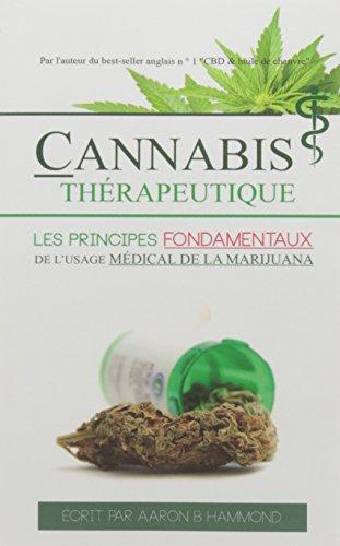 Cannabis Thérapeutique: Les Principes Fondamentaux de l'Usage Médical de la Marijuana par Aaron Hammond
