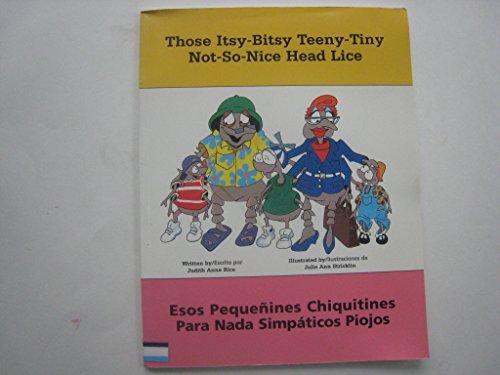 Those Itsy-Bitsy Teeny-Tiny Not-So-Nice Head Lice: Esos Pequenines Chiquitines Para Nada Simpaticos Piojos por Judith Rice