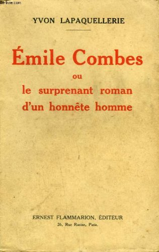 Emile combes ou le surprenant roman d'un honnete homme.